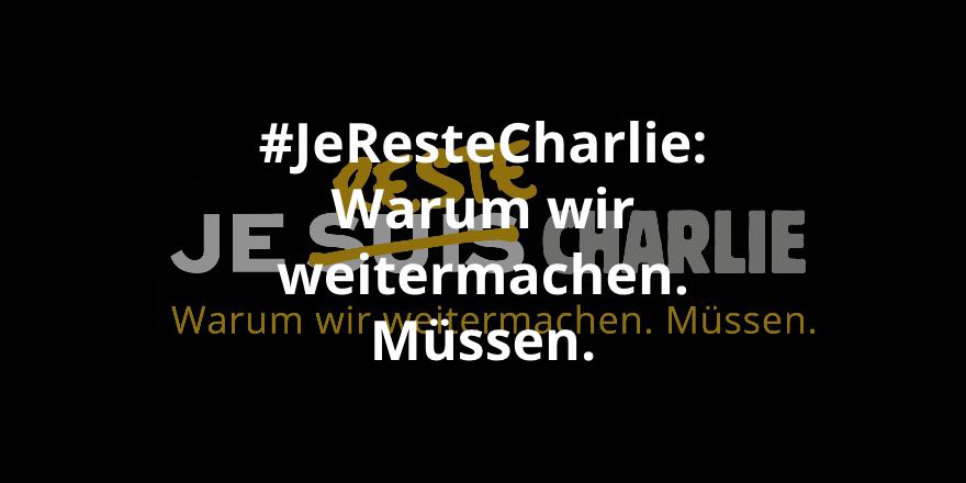 #JeResteCharlie: Warum wir weitermachen. Müssen.